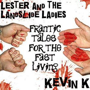 """Lester And Landslide Ladies / Kevin K """"Frantic Tales For The Fast Living"""""""