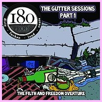 "180 Proof ""The Gutter Sessions Part 1: The Filth And Freedom Overture"""