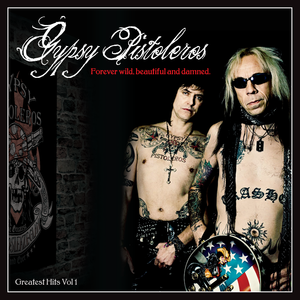 "Gypsy Pistoleros ""Forever Wild Beautiful and Damned! Greatest Volume 1"""