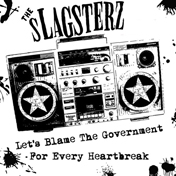 "Slagsterz ""Let's Blame the Government For Every Heartbreak"""