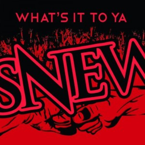 "Snew ""What's It To Ya"""