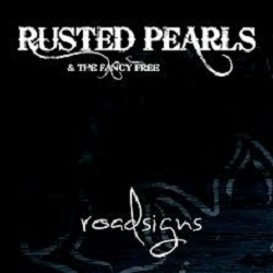 "Rusted Pearls  And the Fancy Free ""Roadsigns"""
