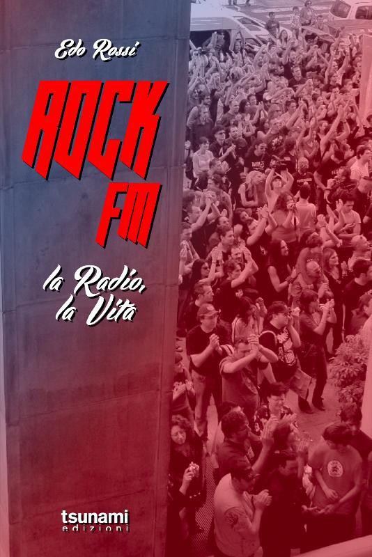 Rock FM – La Radio, La Vita, seconda opera letteraria di Edo Rossi
