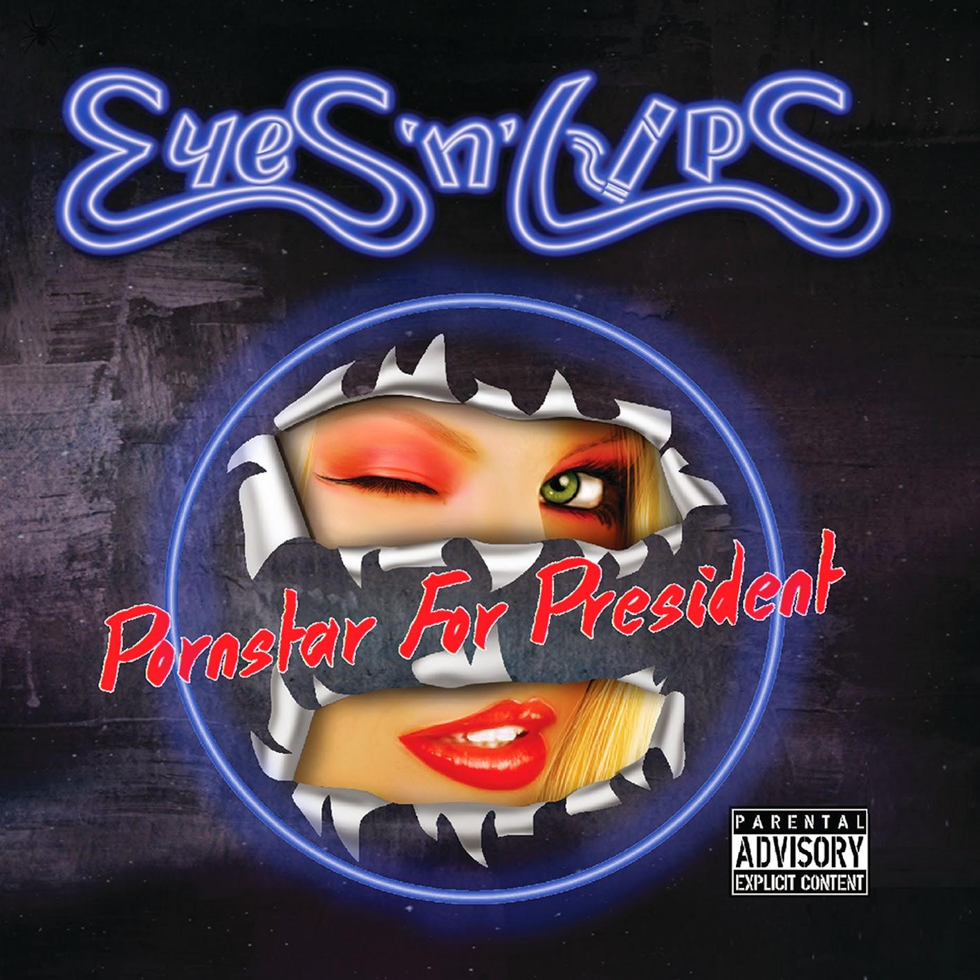 """Eyes 'N' Lips """"Pornstar For President"""""""