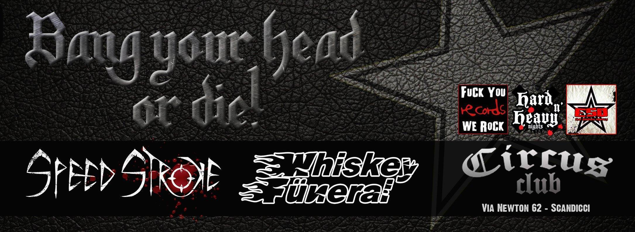Bang Your Head Or Die Night con Speed Stroke e Whiskey Funeral