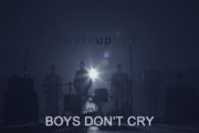 Boys Don't Cry: il nuovo video dei WakeUpCall