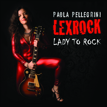 """""""Lady To Rock"""" il nuovo album di Paola Pellegrini Lexrock"""