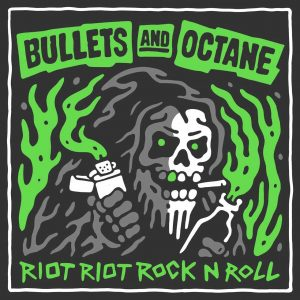 Bullets and Octane Riot Riot Rock N Roll