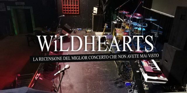 Wildhearts: la recensione del miglior concerto che non avete mai visto